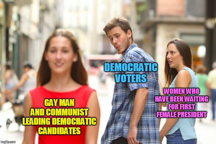 Distracted Boyfriend |  DEMOCRATIC VOTERS; WOMEN WHO HAVE BEEN WAITING FOR FIRST FEMALE PRESIDENT; GAY MAN AND COMMUNIST LEADING DEMOCRATIC CANDIDATES | image tagged in memes,distracted boyfriend,bernie sanders,pete buttigieg,democrats,women | made w/ Imgflip meme maker