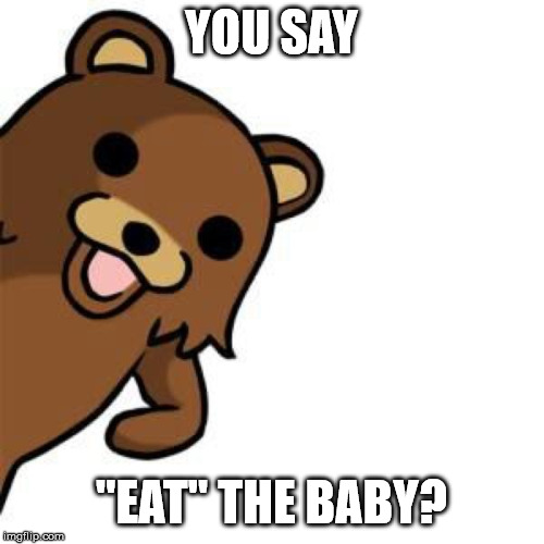 "Pedo Bear Creepin In | YOU SAY ""EAT"" THE BABY? 
