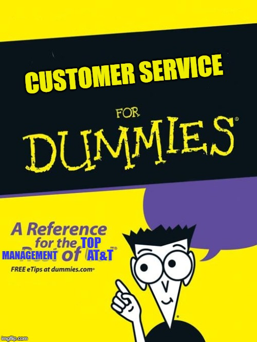 For dummies book | CUSTOMER SERVICE AT&T MANAGEMENT TOP | image tagged in for dummies book | made w/ Imgflip meme maker