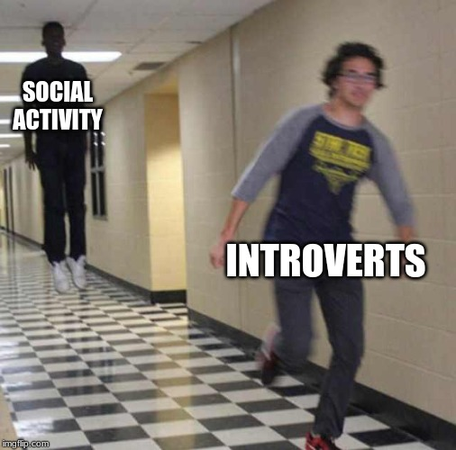 floating boy chasing running boy | SOCIAL ACTIVITY INTROVERTS | image tagged in floating boy chasing running boy | made w/ Imgflip meme maker