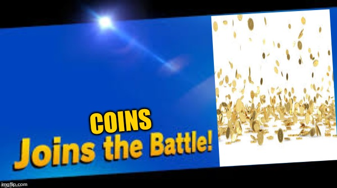 coins join the battle | COINS | image tagged in join the battle | made w/ Imgflip meme maker
