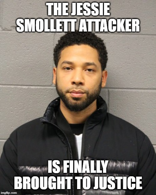 THE JESSIE SMOLLETT ATTACKER IS FINALLY BROUGHT TO JUSTICE | image tagged in jussie smollett | made w/ Imgflip meme maker