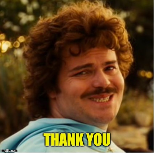 Nacho Libre Compromiso | THANK YOU | image tagged in nacho libre compromiso | made w/ Imgflip meme maker