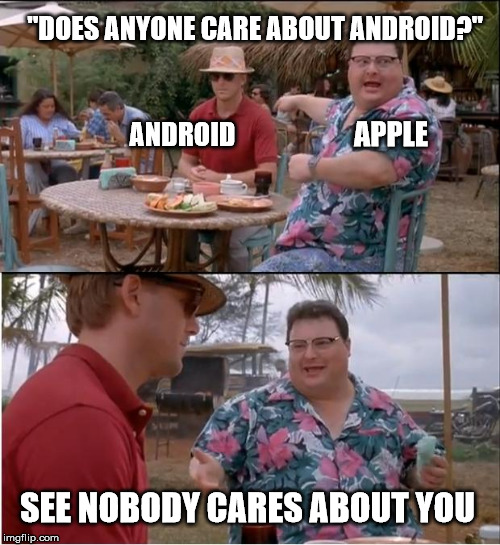 "Fatcs | APPLE SEE NOBODY CARES ABOUT YOU ANDROID ""DOES ANYONE CARE ABOUT ANDROID?"" 