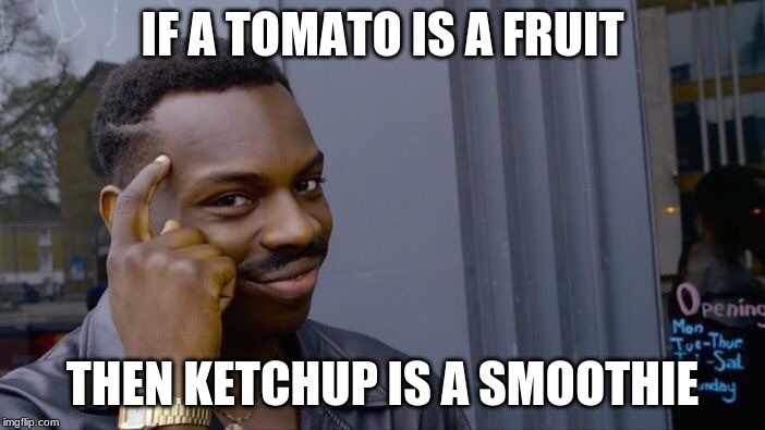 Roll Safe Think About It Meme | IF A TOMATO IS A FRUIT THEN KETCHUP IS A SMOOTHIE | image tagged in memes,roll safe think about it | made w/ Imgflip meme maker
