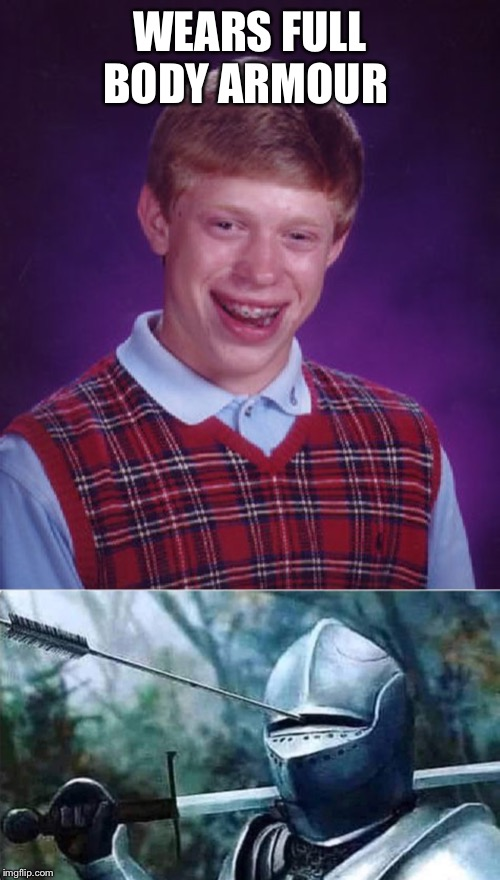 Even in his past lives, fate was not so kind to poor Brian. | WEARS FULL BODY ARMOUR | image tagged in memes,bad luck brian | made w/ Imgflip meme maker