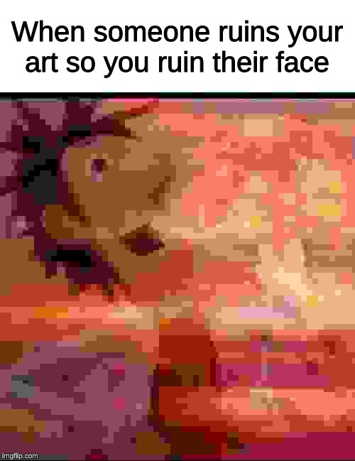 When someone ruins your art so you ruin their face | image tagged in mushroomcloudy | made w/ Imgflip meme maker