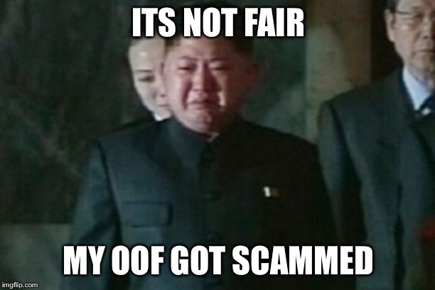 Kim Jong Un Sad |  ITS NOT FAIR; MY OOF GOT SCAMMED | image tagged in memes,kim jong un sad | made w/ Imgflip meme maker