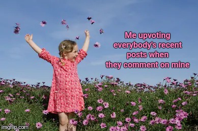 Me upvoting everybody's recent posts when they comment on mine | image tagged in upvotes,four,everyone | made w/ Imgflip meme maker