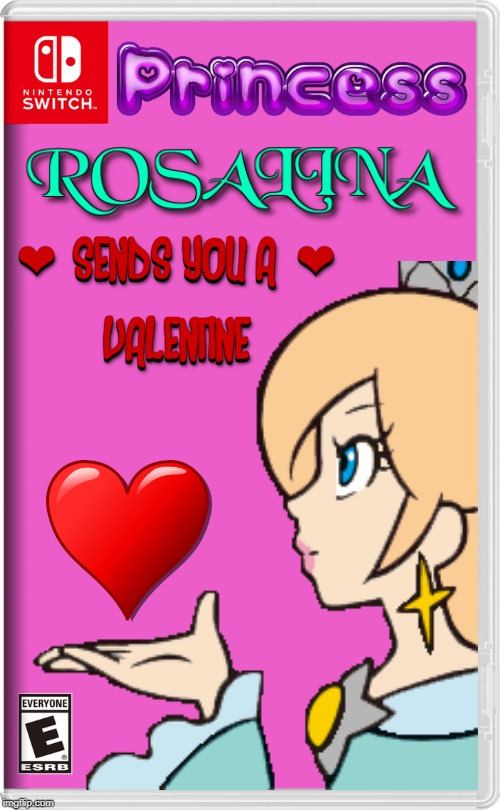 HAPPY VALENTINES DAY! | image tagged in valentine's day,happy valentine's day,nintendo switch,rosalina,fake switch games,rosalina meme | made w/ Imgflip meme maker