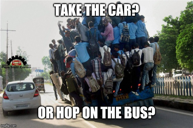 Decisions Decisions. | TAKE THE CAR? OR HOP ON THE BUS? | image tagged in indian overcrowded bus,public transport,uncomfortable,dangerous,madness,road safety | made w/ Imgflip meme maker