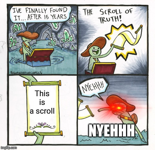 The Scroll Of Truth Meme | This is a scroll NYEHHH | image tagged in memes,the scroll of truth | made w/ Imgflip meme maker