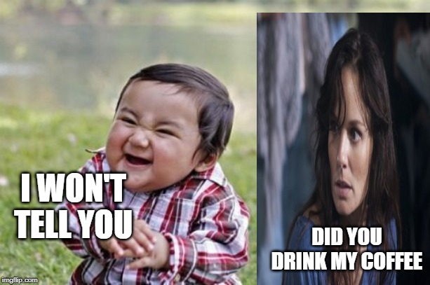 Evil Toddler Meme | I WON'T TELL YOU DID YOU DRINK MY COFFEE | image tagged in memes,evil toddler | made w/ Imgflip meme maker