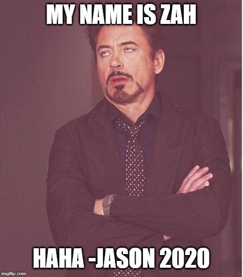 MY NAME IS ZAH HAHA -JASON 2020 | image tagged in memes,face you make robert downey jr | made w/ Imgflip meme maker