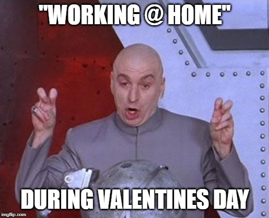 "Dr Evil Laser | ""WORKING @ HOME"" DURING VALENTINES DAY 