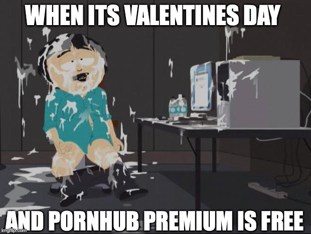 WHEN ITS VALENTINES DAY AND PORNHUB PREMIUM IS FREE | image tagged in randy marsh computer,valentine's day,masturbation,pornhub,porn | made w/ Imgflip meme maker