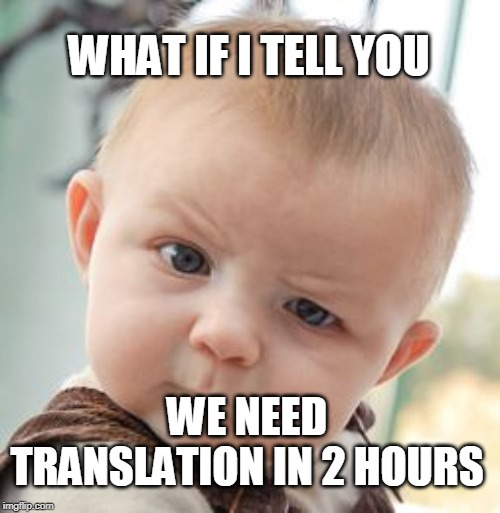Skeptical Baby | WHAT IF I TELL YOU WE NEED TRANSLATION IN 2 HOURS | image tagged in memes,skeptical baby | made w/ Imgflip meme maker