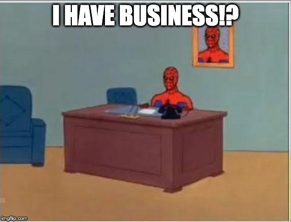 Spiderman Computer Desk |  I HAVE BUSINESS!? | image tagged in memes,spiderman computer desk,spiderman | made w/ Imgflip meme maker