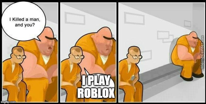prisoners blank | I PLAY ROBLOX | image tagged in prisoners blank | made w/ Imgflip meme maker