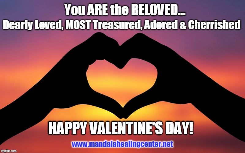 Valentine's gift | You ARE the BELOVED... Dearly Loved, MOST Treasured, Adored & Cherrished HAPPY VALENTINE'S DAY! www.mandalahealingcenter.net | image tagged in valentine's gift | made w/ Imgflip meme maker