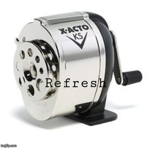 Pencil sharpener | Refresh | image tagged in pencil sharpener | made w/ Imgflip meme maker