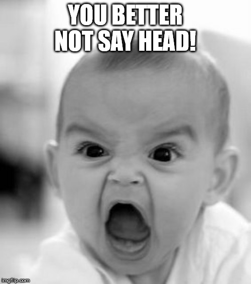 Angry Baby Meme | YOU BETTER NOT SAY HEAD! | image tagged in memes,angry baby | made w/ Imgflip meme maker