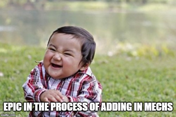 Evil Toddler Meme | EPIC IN THE PROCESS OF ADDING IN MECHS | image tagged in memes,evil toddler | made w/ Imgflip meme maker