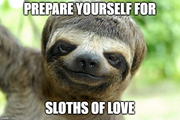 swag sloth with haircut | PREPARE YOURSELF FOR SLOTHS OF LOVE | image tagged in swag sloth with haircut | made w/ Imgflip meme maker