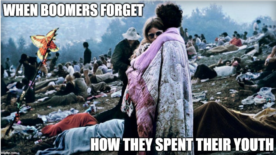 BoomersForget |  WHEN BOOMERS FORGET; HOW THEY SPENT THEIR YOUTH | image tagged in ok boomer,boomer,baby boomers,woodstock,forget,forgetful | made w/ Imgflip meme maker