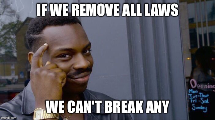 Roll Safe Think About It Meme | IF WE REMOVE ALL LAWS WE CAN'T BREAK ANY | image tagged in memes,roll safe think about it | made w/ Imgflip meme maker