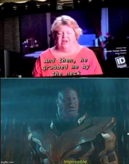 Then, he grabbed me by the neck... | image tagged in impossible thanos template,memes,funny memes,neck,fat,oof | made w/ Imgflip meme maker