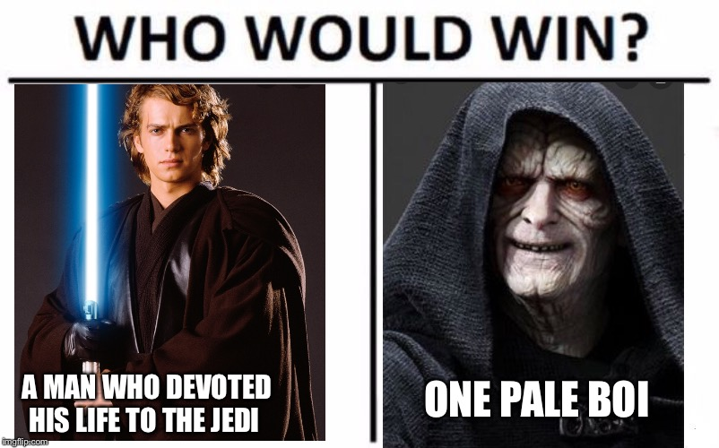 Who Would Win? Meme | A MAN WHO DEVOTED HIS LIFE TO THE JEDI ONE PALE BOI | image tagged in memes,who would win | made w/ Imgflip meme maker