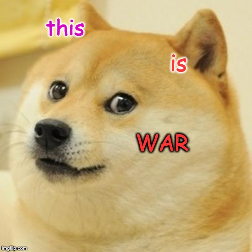 Doge Meme | this is WAR | image tagged in memes,doge | made w/ Imgflip meme maker