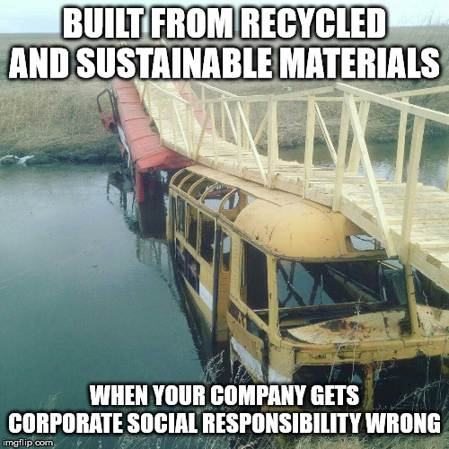 BUILT FROM RECYCLED AND SUSTAINABLE MATERIALS WHEN YOUR COMPANY GETS CORPORATE SOCIAL RESPONSIBILITY WRONG | image tagged in modern software construction illustrated | made w/ Imgflip meme maker