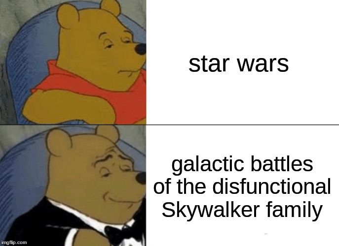 Tuxedo Winnie The Pooh Meme | star wars galactic battles of the disfunctional Skywalker family | image tagged in memes,tuxedo winnie the pooh | made w/ Imgflip meme maker