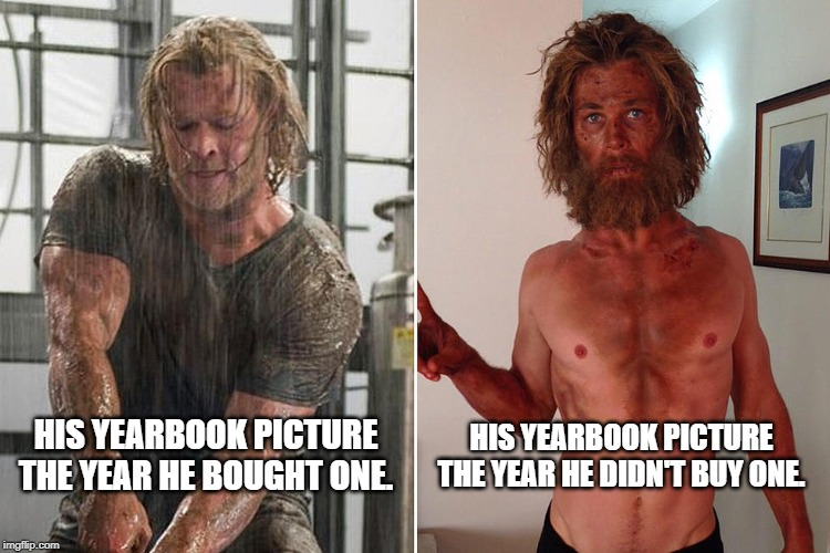 I should have bought a yearbook! | HIS YEARBOOK PICTURE THE YEAR HE BOUGHT ONE. HIS YEARBOOK PICTURE THE YEAR HE DIDN'T BUY ONE. | image tagged in chris hemsworth,thor,heart of darkness,yearbook | made w/ Imgflip meme maker