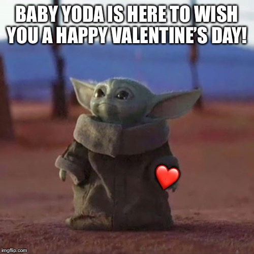 Baby Yoda | BABY YODA IS HERE TO WISH YOU A HAPPY VALENTINE'S DAY! ❤️ | image tagged in baby yoda | made w/ Imgflip meme maker