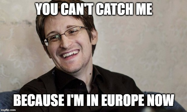 Snowden Laugh  | YOU CAN'T CATCH ME BECAUSE I'M IN EUROPE NOW | image tagged in snowden laugh | made w/ Imgflip meme maker