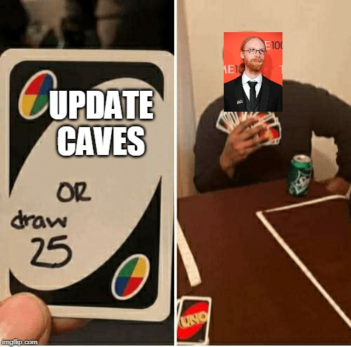 UNO Draw 25 Cards Meme | UPDATE CAVES | image tagged in draw 25 | made w/ Imgflip meme maker