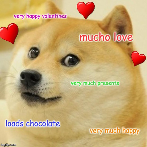 Doge Meme | very happy valentines mucho love very much presents loads chocolate very much happy | image tagged in memes,doge | made w/ Imgflip meme maker
