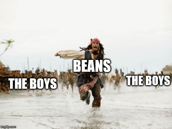 Jack Sparrow Being Chased | BEANS THE BOYS THE BOYS | image tagged in memes,jack sparrow being chased | made w/ Imgflip meme maker