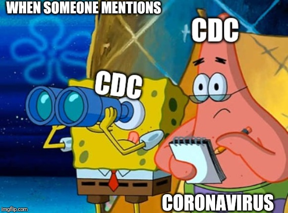 WHEN SOMEONE MENTIONS CORONAVIRUS | image tagged in cdc | made w/ Imgflip meme maker