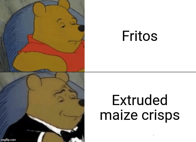 Tuxedo Winnie The Pooh Meme | Fritos Extruded maize crisps | image tagged in memes,tuxedo winnie the pooh | made w/ Imgflip meme maker
