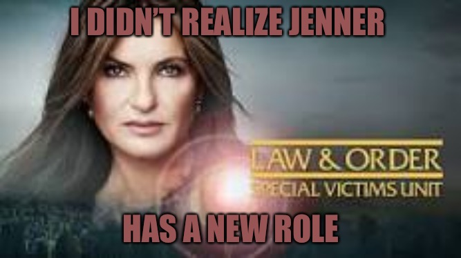 On The Roll | I DIDN'T REALIZE JENNER HAS A NEW ROLE | image tagged in changes,bruce jenner,caitlyn jenner,transgender,television,roleplaying | made w/ Imgflip meme maker