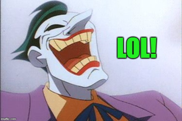 joker | LOL! | image tagged in joker | made w/ Imgflip meme maker
