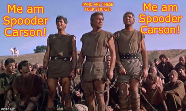 No! I am... | Me am Spooder Carson! Me am Spooder Carson! (WHO ARE THESE F**K STICKS?) | image tagged in i am spartacus | made w/ Imgflip meme maker