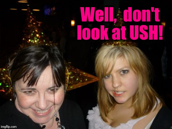 Too Drunk At Party Tina Meme | Well,  don't look at USH! | image tagged in memes,too drunk at party tina | made w/ Imgflip meme maker