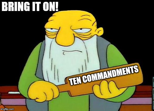 That's a paddlin' |  BRING IT ON! TEN COMMANDMENTS | image tagged in memes,that's a paddlin' | made w/ Imgflip meme maker