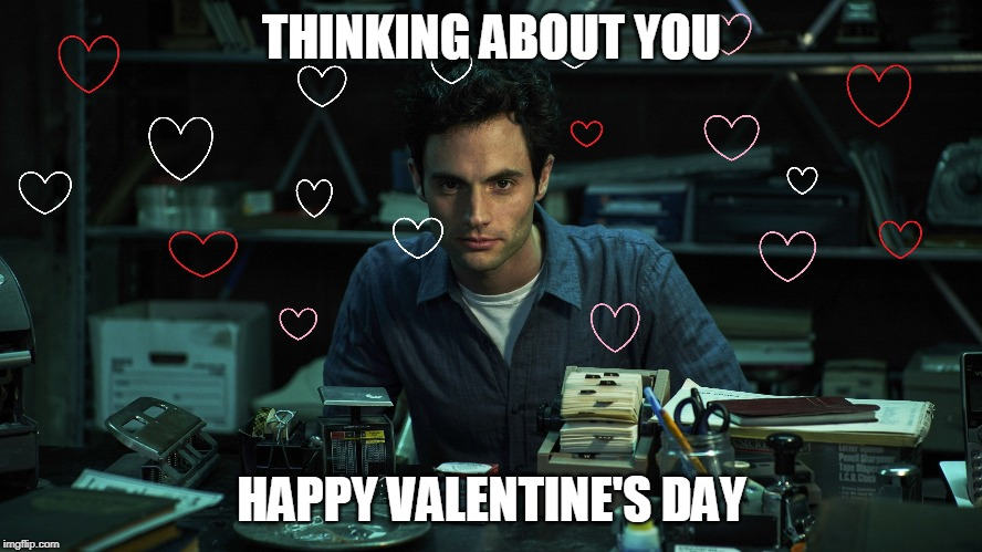 Thinking about You, Happy Valentine's day | THINKING ABOUT YOU HAPPY VALENTINE'S DAY | image tagged in funny,valentine's day,you the show | made w/ Imgflip meme maker