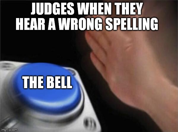 Blank Nut Button Meme | JUDGES WHEN THEY HEAR A WRONG SPELLING THE BELL | image tagged in memes,blank nut button | made w/ Imgflip meme maker